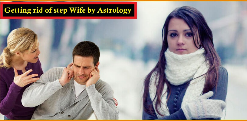 Get Rid of Your Step Wife by Astrology